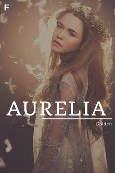 Aurelia, meaning Golden, Latin names, A baby girl names, A baby names, female names, whimsical baby names, baby girl names, traditional names, names that start with A, strong baby names, unique baby names, feminine names, nature names Feminine Names, Baby Girl Names Elegant, Unique Baby Names, Female Character Names, Main Character, Female Names, Pretty Names, Cute Names, Pretty Words