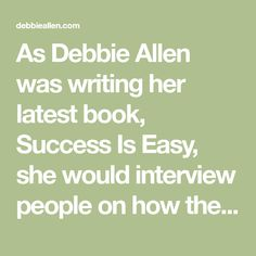 As Debbie Allen was writing her latest book, Success Is Easy, she would interview people on how they defined success, and each person had a completely dif Debbie Allen, Define Success, Success Meaning, Comparing Yourself To Others, Know What You Want, Everybody Else, Book Launch, Take The First Step, Write It Down