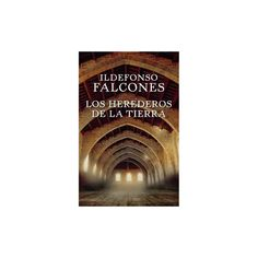 Los herederos de la tierra/ Those that inherit the earth (Paperback) (Ildefonso Falcones)