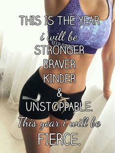 THIS IS THE YEAR i will be STRONGER BRAVER KINDER & UNSTOPPABLE. This year i will be FIERCE.