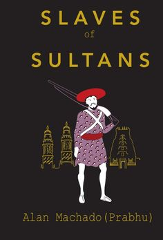 Slaves of Sultans (Alan Machado) Goa, Book Review, Books Online, Author, Reading, Words, Axe, Writers, Reading Books