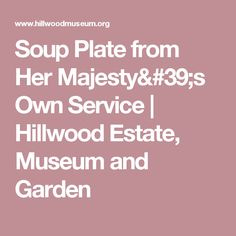 Soup Plate from Her Majesty's Own Service | Hillwood Estate, Museum and Garden
