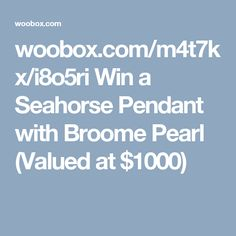 woobox.com/m4t7kx/i8o5ri Win a Seahorse Pendant with Broome Pearl (Valued at $1000)