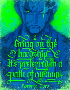 """One Piece Zoro: """"Bring on the hardship...it's preferred in a path of carnage"""" (by svenfromoz)"""
