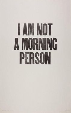 Please no in depth conversations until after caffeine is consumed and 9am...Thank You!