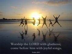 JOY!! <3 Psalm100:2
