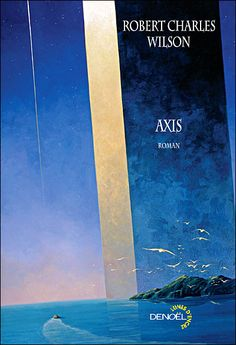 Axis - Robert Charles Wilson Science Fiction, Books, Movie Posters, Book Covers, Livres, Sci Fi, Libros, Film Poster, Book