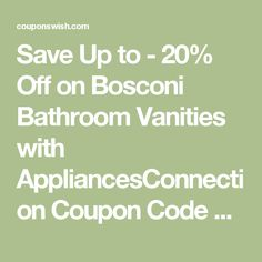 Save Up to - 20% Off on Bosconi Bathroom Vanities with AppliancesConnection Coupon Code August 8, 2016