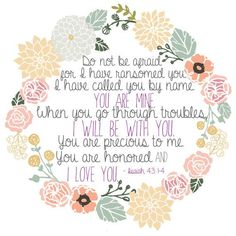 """Isaiah 43:1-4 """"Do not be afraid, for I have ransomed you. I have called you by…"""