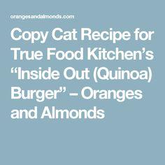 """True Food Kitchen Burger copy cat recipe for true food kitchen """"inside out (quinoa) burger"""