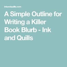 A Simple Outline for Writing a Killer Book Blurb - Ink and Quills