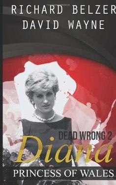 Dead Wrong 2: Diana, Princess of Wales by Richard Belzer http://www.amazon.com/dp/0615939465/ref=cm_sw_r_pi_dp_5Bqzub03Z3410