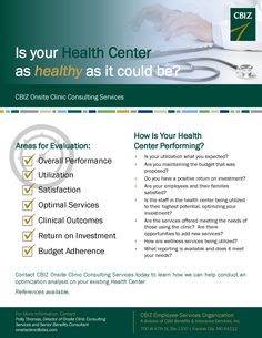 How Is Your Health Center Performing? Contact CBIZ Onsite Clinic Consulting Services today to learn how we can help conduct an optimization analysis on your existing Health Center.