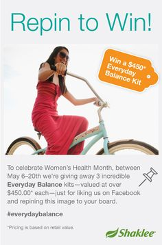 May is Women's Health Month! Help us celebrate and you could win one of three Everyday Balance Kit:  The contest begins May 10, 2013 and ends May 24, 2013.  To enter, go to the WIN tab on the Shaklee Corporation Facebook page. Like the page, if you haven't already and repin the Pin to Win! Image and that's it! Winners will receive an Everyday Balance Kit  (Valued at $453.70) Tweet: Win an #Everydaybalance kit (RTV $453.70) via @Shakleehq @Shaklee Corporation Enter here…