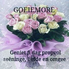 Lekker Dag, Goeie Nag, Goeie More, Afrikaans Quotes, Morning Blessings, Flower Pots, Flowers, Special Quotes, Love Rose