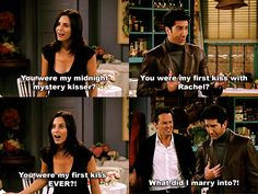 Monica: You were my midnight mystery kisser? Ross: You were my first kiss with Rachel? Monica: You were my first kiss EVER? Chandler: What did I marry into? Friends TV show quotes Tv: Friends, Friends Moments, I Love My Friends, Friends Forever, Funny Friends, Friends Episodes, Friends Series, Chandler Friends, Friends Cast