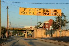 If you hit this sign you will hit that bridge © all rights reserved by Beau Gentry, via Flickr