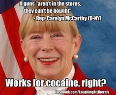 Carolyn McCarthy quote Just another liberal, idiot democrat!  How could anybody be a democrat, it definately is a disease!!!!