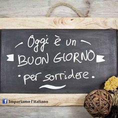 Oggi è un Buon Giorno per sorridere : Today is a Good Day to smile