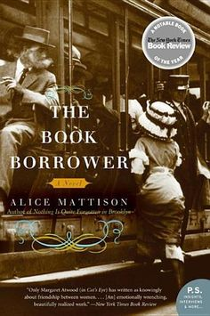 The Book Borrower: A Novel by Alice Mattison - Young mothers with babies, Toby and Deborah become instant friends. It is a relationship that will endure for decades, through the vagaries of marriage, career, and child-rearing, through heated discussions of politics, ethics, and life, until an insurmountable argument takes the two women down divergent paths..