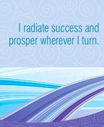 I radiate success and prosper wherever I turn.  ~ Louise L. Hay