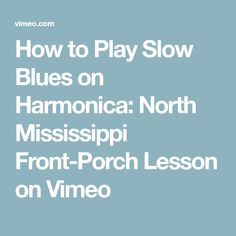 How to Play Slow Blues on Harmonica: North Mississippi Front-Porch Lesson on Vimeo
