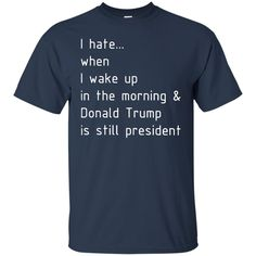 Women March T-shirts Not My President I Hate When I Wake Up Trump Is Still President Hoodies Sweatshirts