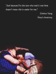 """""""Just because I'm the one who said it was time doesn't mean this is easier for me."""" Cristina Yang to Owen Hunt, Grey's Anatomy quotes"""