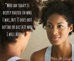 Who I am today doesn't determine or define who I will become