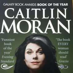 How To Be a Woman. Caitlin Moran.  Has anybody not read this yet in Stokey?