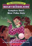 The Adventures of the Bailey School Kids Vampires Don't Wear Polka Dots By Debbie Dadey and Marcia Thornton Jones The third graders at Bailey School are get a new teacher. She's from Romania…