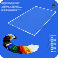 O acrílico possui varias cores e espessuras, para você escolher o melhor para a sua necessidade. Acrylic has several colors and thicknesses to choose the best for your needs.