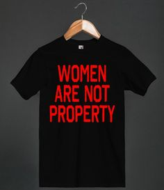 WOMEN ARE NOT PROPERTY tshirt   #women  #freedom #humanrights