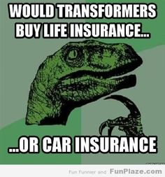Transformers: Life Insurance or Car Insurance?