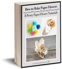 How to Make Paper Flowers: 8 Pretty Paper Flower Tutorials