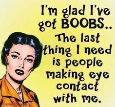 lol, in truth I cant stand men who stare at your boobs while they speak to you & I have been known to make those who annoyingly do this to me (as I have large breasts for my small frame unfortunately this has been a life long annoyance to me) feel as uncomfortable as they make me feel. One simply has to stare at their crotch whilst speaking to them and if you squint a little you will usually see an uncomfortable shuffle in no time at all lol ;p