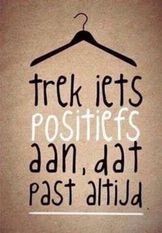 trek iets positiefs aan, dat past altijd ❤ quote The Words, Cool Words, Positive Quotes, Motivational Quotes, Inspirational Quotes, Positive Mind, Positive Attitude, Positive Thoughts, Mantra
