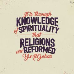 'It is through knowledge of spirituality that religions are reformed.' - Younus AlGohar