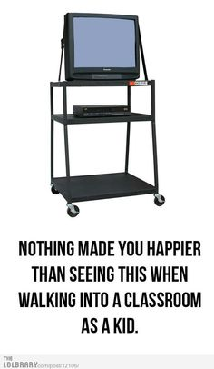 loved those days. These were the best days when you walked in a classroom and the teacher had the tv out!