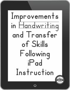 Improvements in Handwriting and Transfer of Skills Following iPad Instruction | YourTherapySource.com Blog