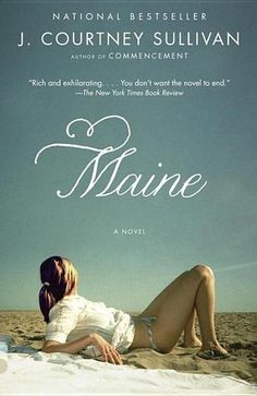 Maine by J. Courtney Sullivan - By turns wickedly funny and achingly sad, Maine unveils the sibling rivalry, alcoholism, social climbing, and Catholic guilt at the center of one family, along with the abiding, often irrational love that keeps them coming back, every summer, to Maine and to each other. (Bilbary Town Library: Good for Readers, Good for Libraries)
