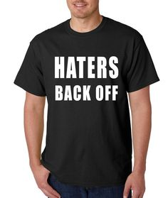 Men's Haters Back Off Shirt Printed Haters Gonna Hate T-Shirt #1156 by Expression Tees Trending Clothing / Apparel USA SELLER