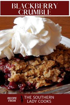 BLACKBERRY CRUMBLE - The Southern Lady Cooks Just Desserts, Delicious Desserts, Dessert Recipes, Yummy Food, Fruit Dessert, Dessert Ideas, Pie Crumble, Crumble Recipe, Cobbler Recipe
