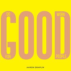 """""""Do good work for good people."""" Aaron Draplin #quote #inspiration"""