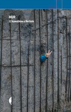 Mur - 12 kawałków o Berlinie, wydawnictwo Czarne, Projekt okładki: Agnieszka Pasierska/Pracownia Papierówka