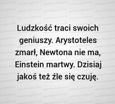 A jeśli ja zgine to świat straco sens Class Quotes, Death Art, Keep Smiling, Wtf Funny, Geek Culture, Love Life, Motto, Everything, Haha