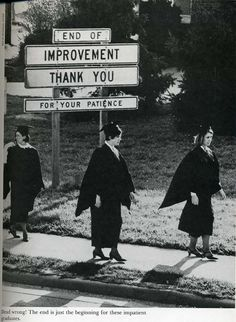 """""""End Of Improvement"""" // Okay, yeah, this is kind of what my commencement ceremony was like."""