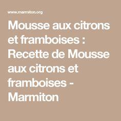Mousse aux citrons et framboises : Recette de Mousse aux citrons et framboises - Marmiton