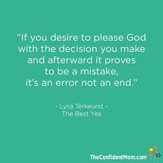 """""""There is no such thing as a perfect decision.""""   The Best Yes, online book and Bible Study - FREE to participate.  