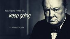 Winston Churchill quote - If you're going through Hell, keep going.